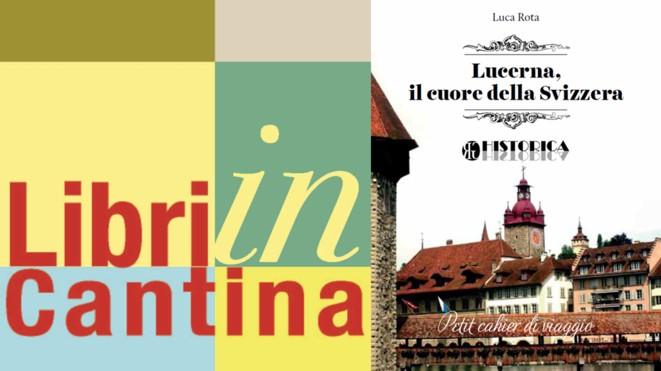 """Susegana, 6 Ottobre: a LIBRI IN CANTINA 2013 la prima assoluta di """"Lucerna, il cuore dellaSvizzera"""""""