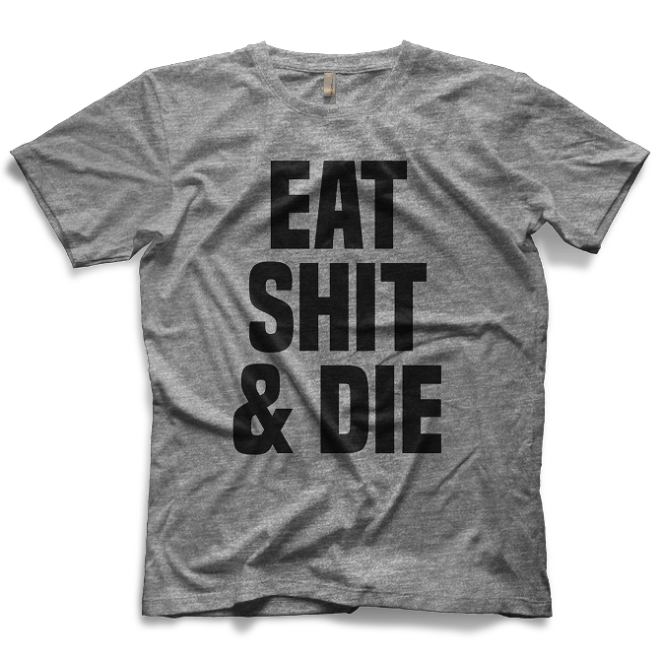 eat-shit-and-die-grey
